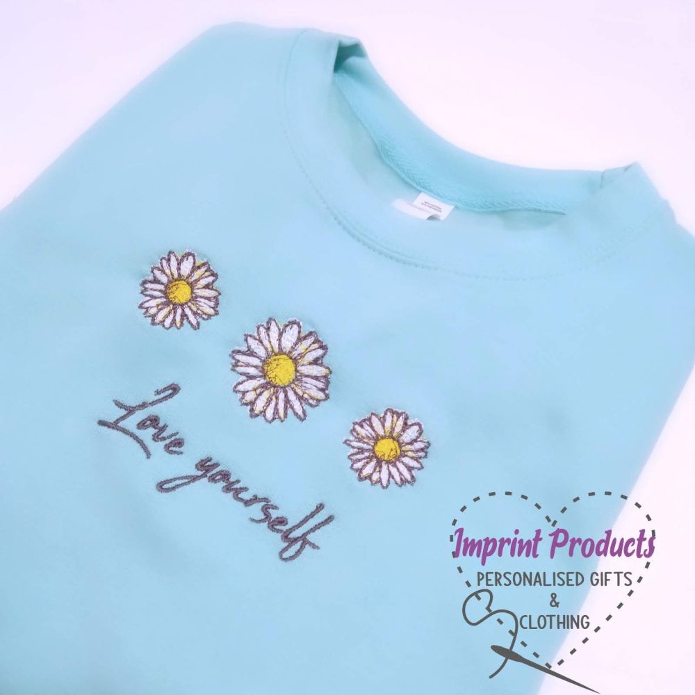 Love Yourself Daisy Themed Sweatshirt or Cowl Hoodie