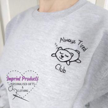 Always Tired Club Sweatshirt or Cowl Hoodie