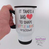 It takes a big heart to shape little minds - Travel Mug