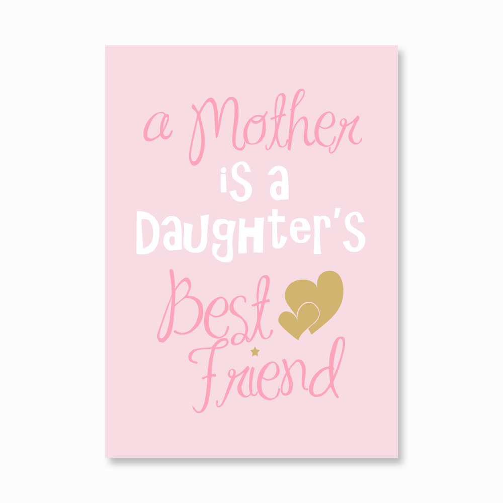 A Mother is a daughter's best friend print