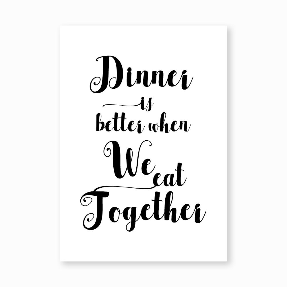 Dinner is better print