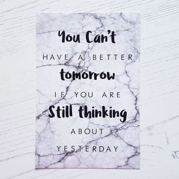 You Can't have a better tomorrow print