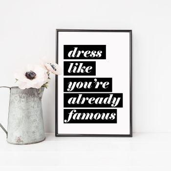Dress like your already famous Print