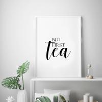 But First Tea Print
