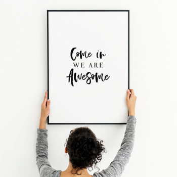 Come in we are awesome print