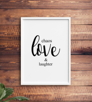 Chaos love laughter print