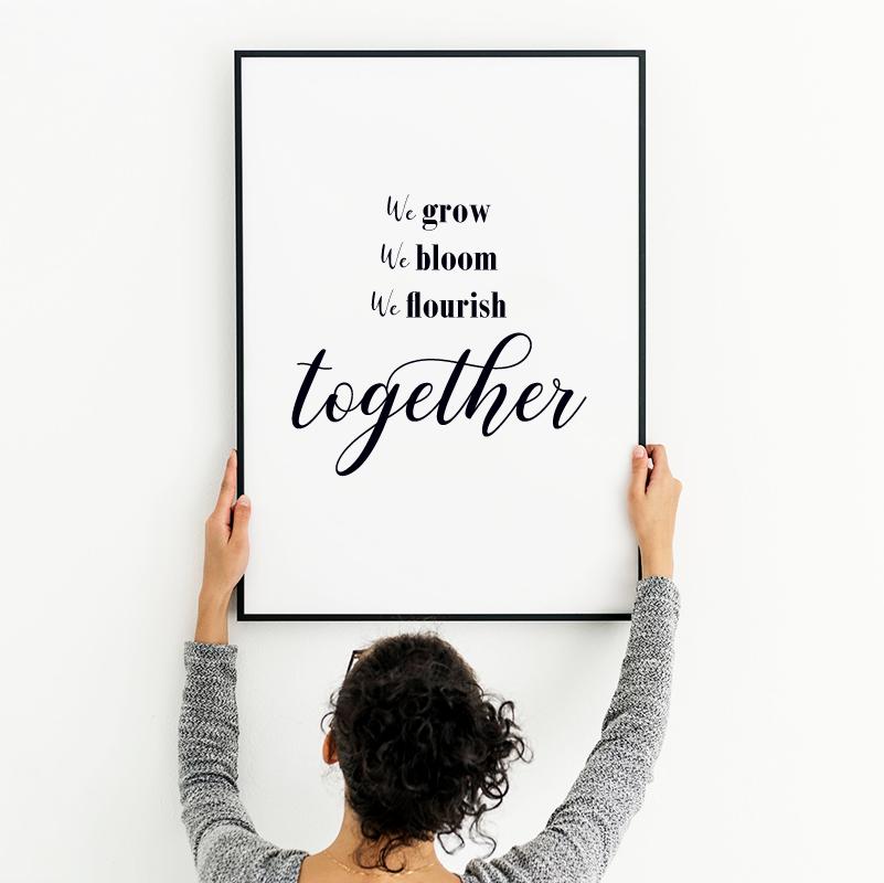 We grow, we bloom, we flourish together Print