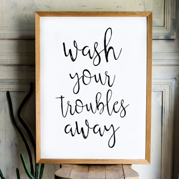 Wash your troubles away print