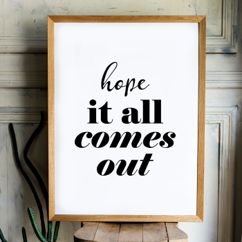 Hope it all comes out print