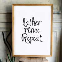 Lather rinse repeat print