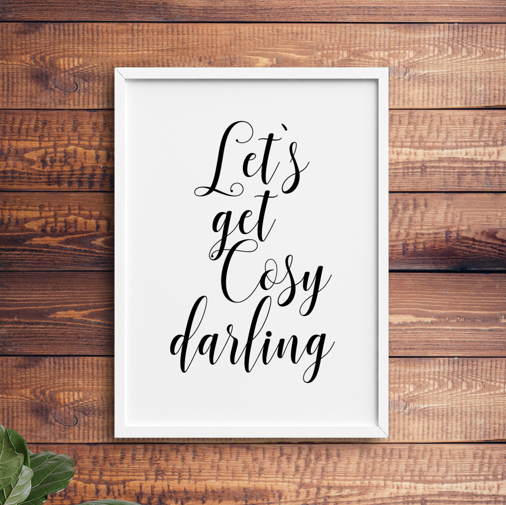 Let's get cosy darling print