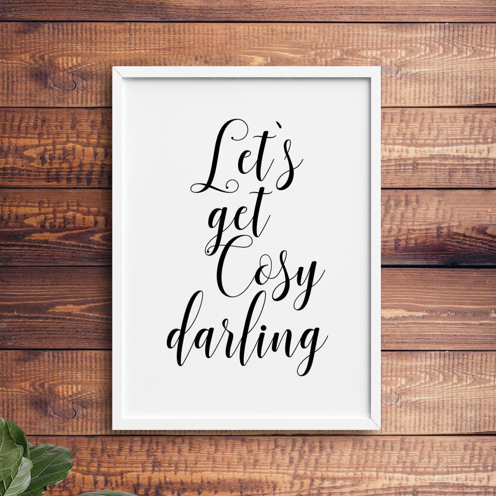 Let's get cosy darling print