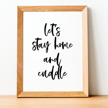 Let's Stay home and cuddle Print