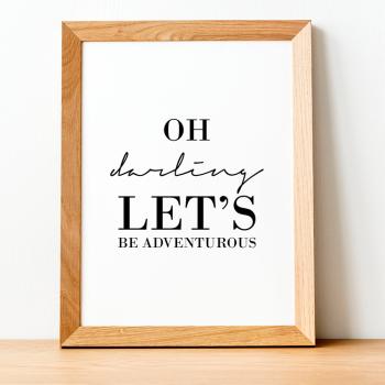 Oh darling let's be adventurous Print