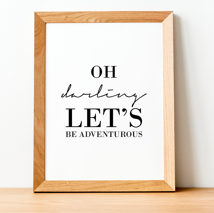 Oh darling let's be adventurous Print