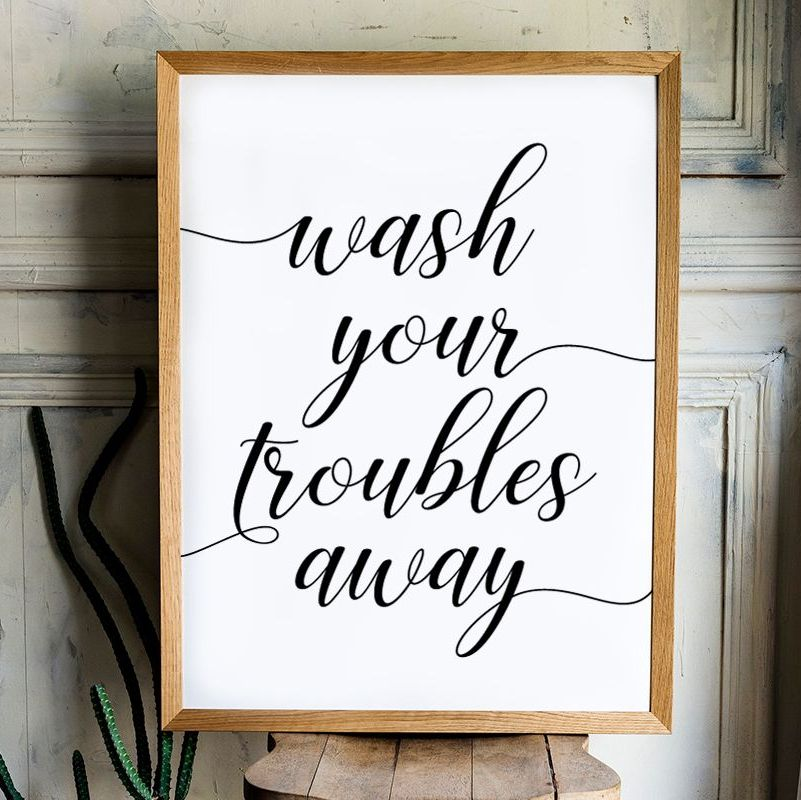 Wash your troubles print