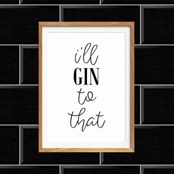 I'll Gin to that Print