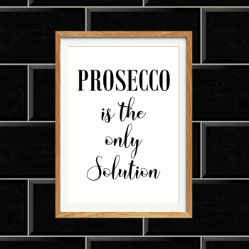 Prosecco is the only solution Print