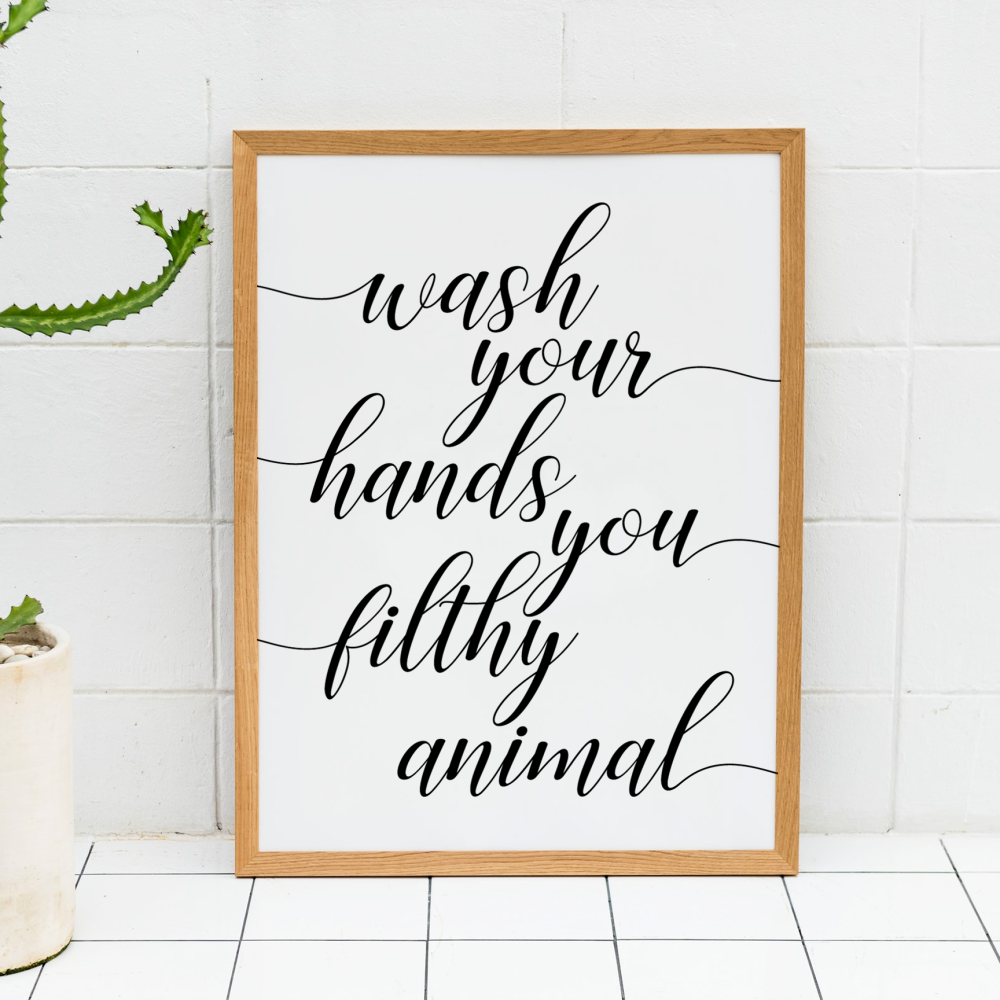Wash your hands you filthy Print