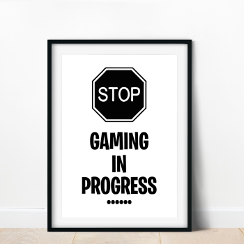 Stop Gaming In Progress Print