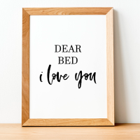 Dear Bed I love you Print