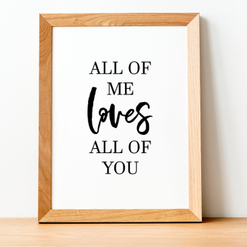 All of Me Loves you Print