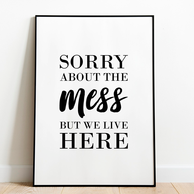 Sorry About the Mess Print