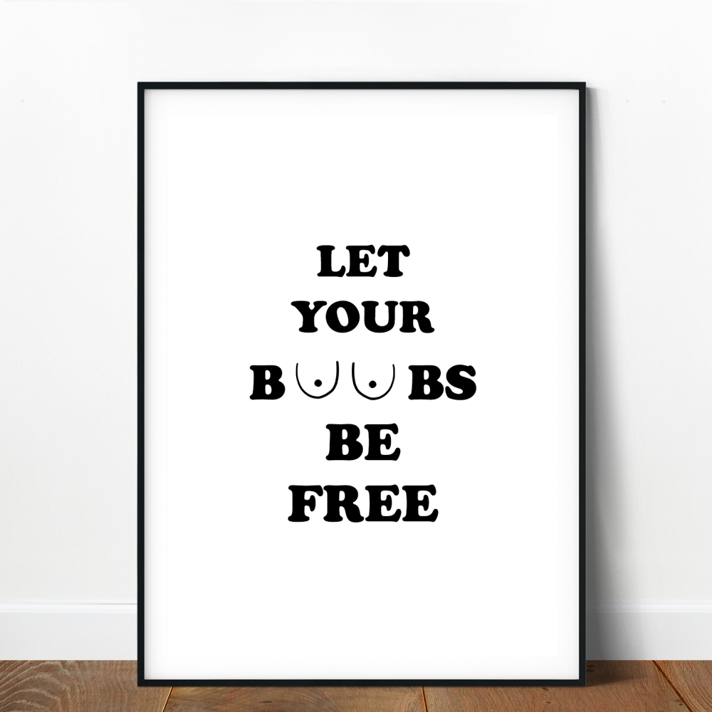 Let Your Boobs Be Free Print