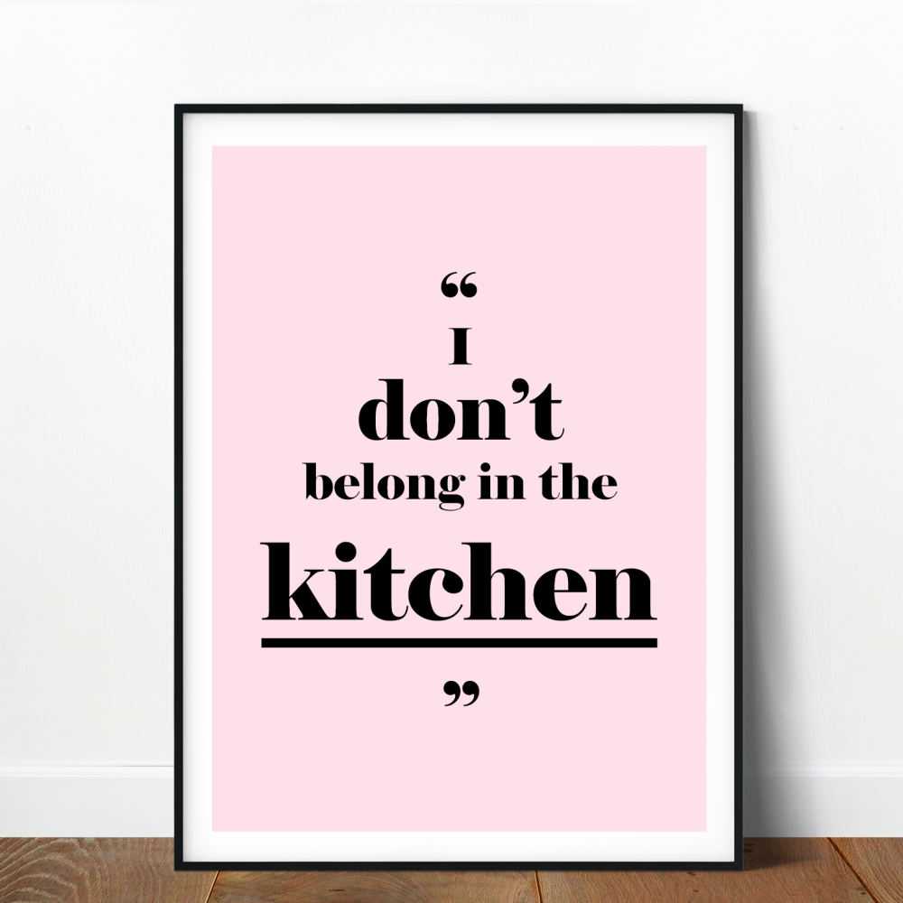 I don't belong in the kitchen print