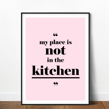 My Place is not in the kitchen print