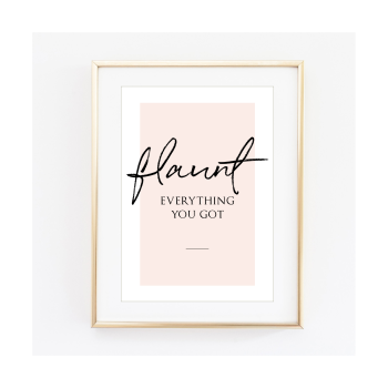 Flaunt Everything you got Print