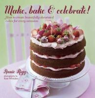 Make, Bake & Celebrate by Annie Rigg (Hardback)