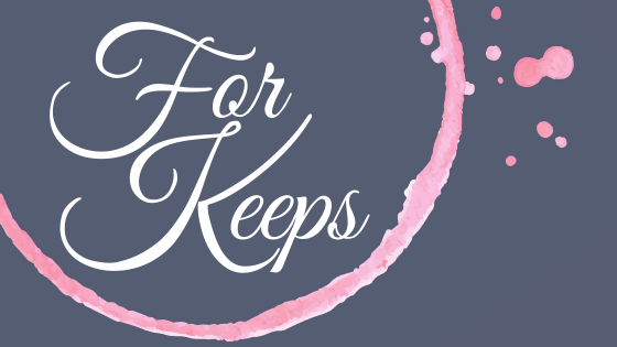 WELCOME TO THE WONDERFUL WORLD OF FOR KEEPS