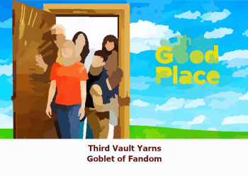 Goblet of Fandom - The Good Place - Sign up/ Preorder