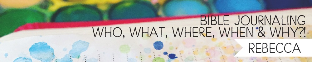 Bible Journaling: Who, What, Where, When & Why? - Rebecca