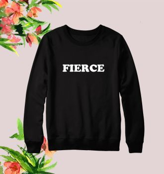 Fierce sweatshirt