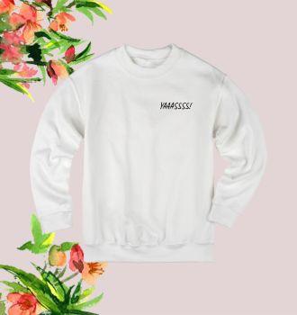 Yaaassss sweatshirt
