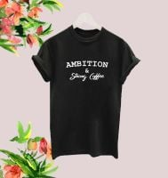 Ambition & Strong Coffee tee