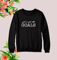 Just a girl with goals sweatshirt