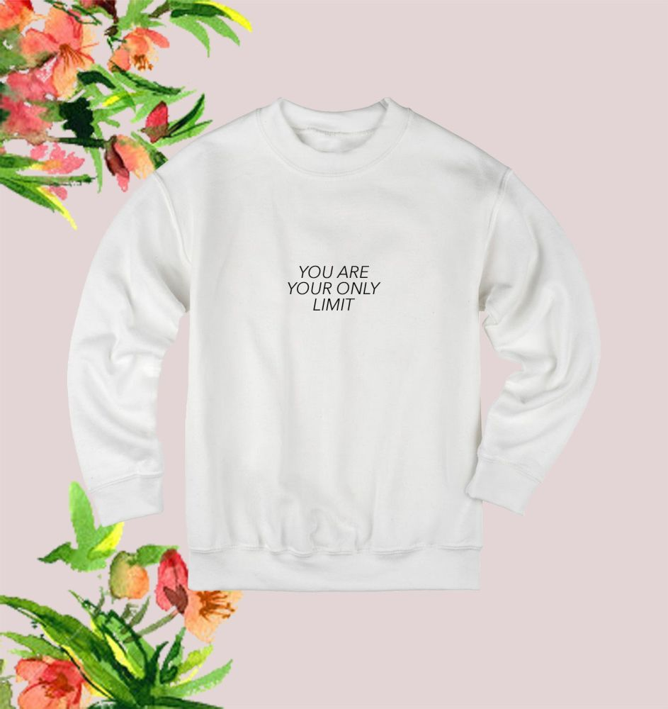 You are your only limit sweatshirt