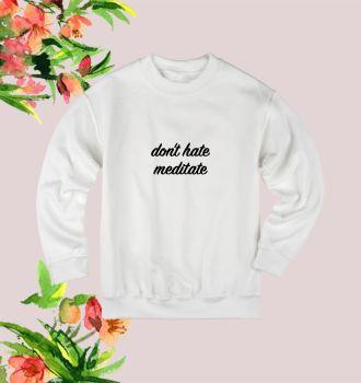 Don't hate meditate sweatshirt