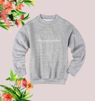 Champagne Problems sweatshirt