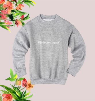 Working on myself sweatshirt