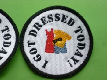 Patch - GOT DRESSED TODAY. Embroidered sew-on patch