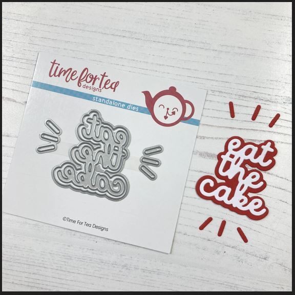 ***NEW*** Time For Tea - Eat the cake sentiment die set