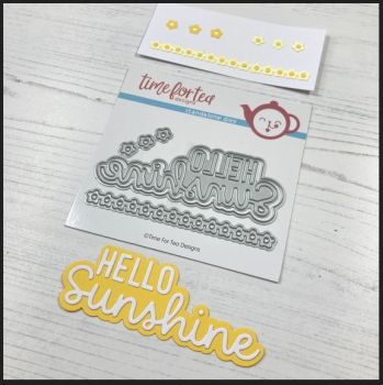 ***NEW*** Time For Tea - Hello sunshine sentiment die set