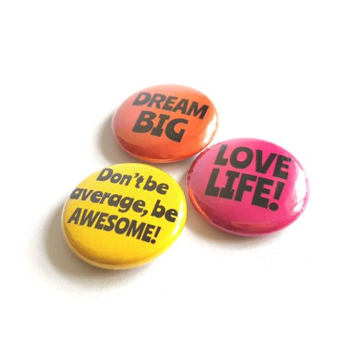 Dream Big, Love Life, Don't be Average be Awesome! - 3 Badge Set
