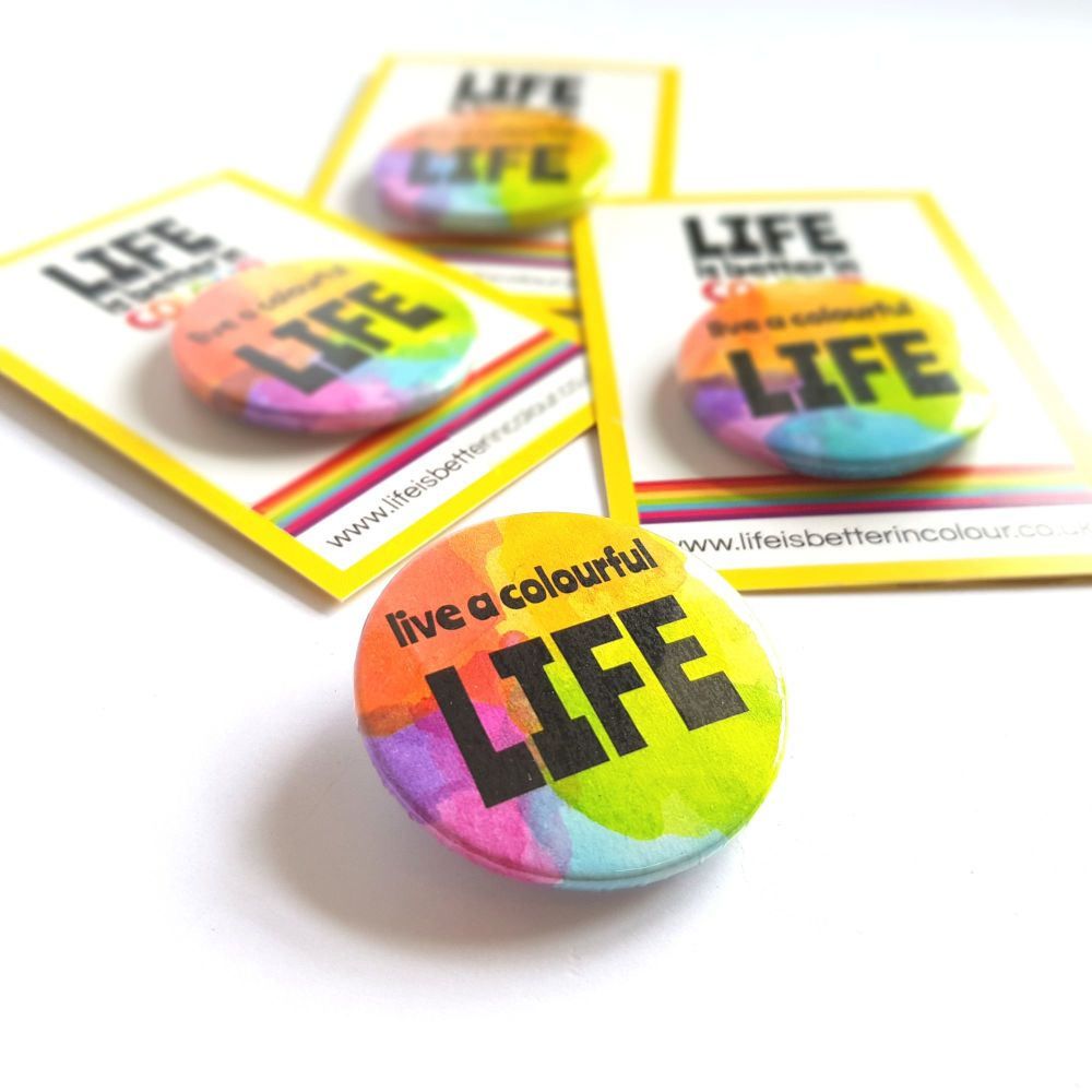 Live a colourful life - rainbow pin badge