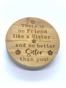 CANDLE & LID - THERE IS NO FRIEND LIKE A SISTER AND NO BETTER SISTER THAN YOU.