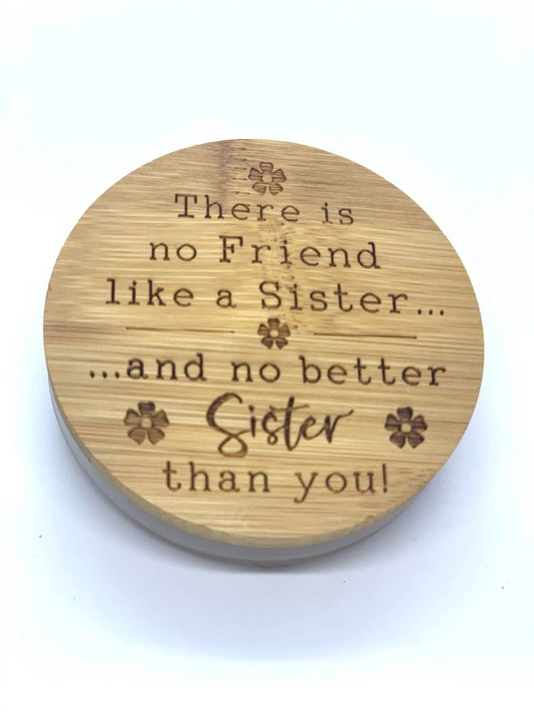 THERE IS NO FRIEND LIKE A SISTER AND NO BETTER SISTER THAN YOU.